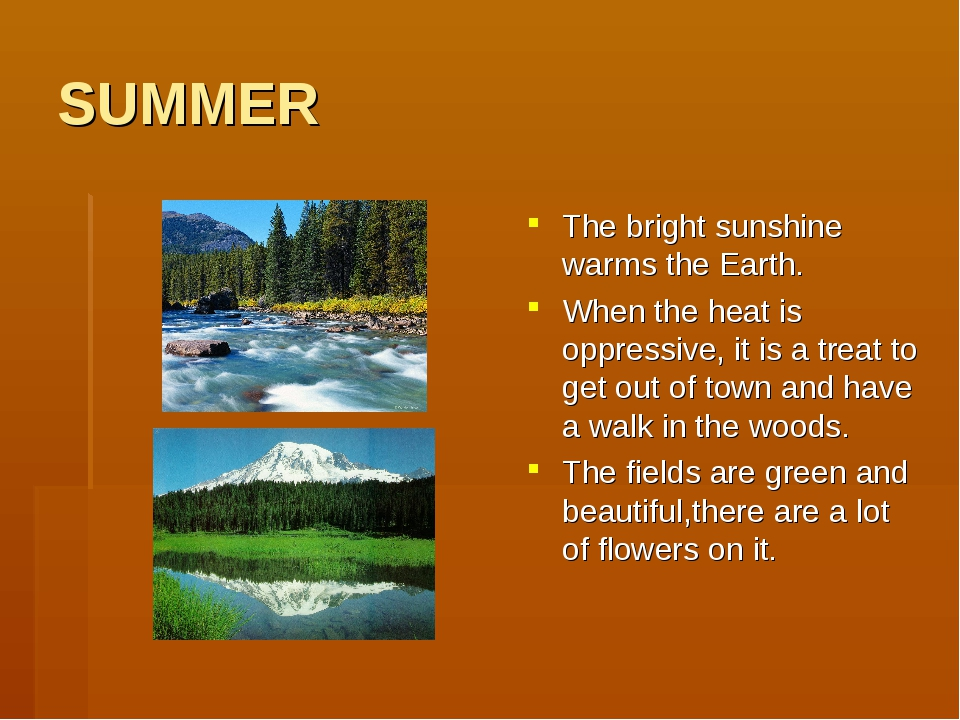 SUMMER The bright sunshine warms the Earth. When the heat is oppressive, it i...