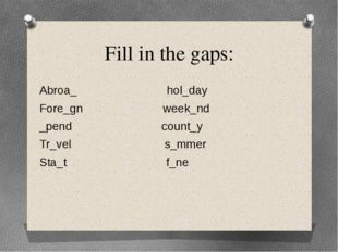 Fill in the gaps: Abroa_ hol_day Fore_gn week_nd _pend count_y Tr_vel s_mmer