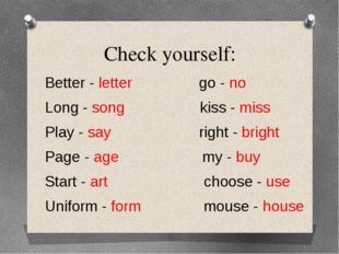 Check yourself: Better - letter go - no Long - song kiss - miss Play - say ri