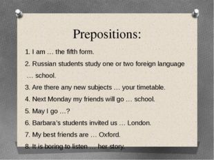 Prepositions: 1. I am … the fifth form. 2. Russian students study one or two