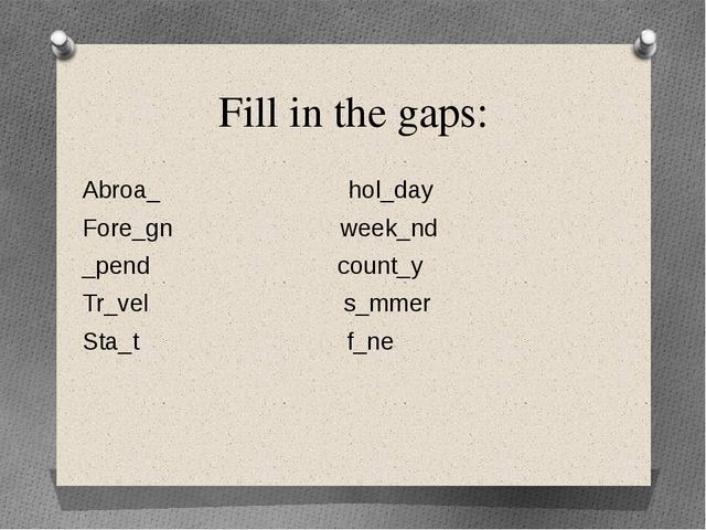 Fill in the gaps: Abroa_ hol_day Fore_gn week_nd _pend count_y Tr_vel s_mmer...