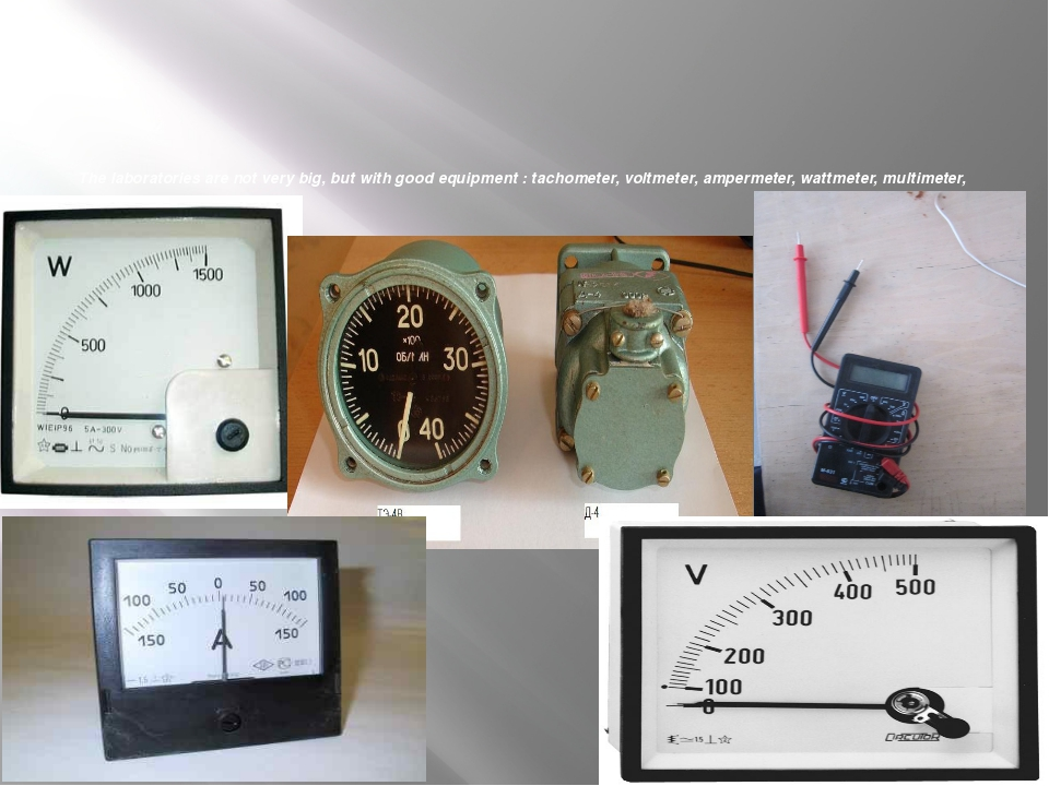 The laboratories are not very big, but with good equipment : tachometer, volt...