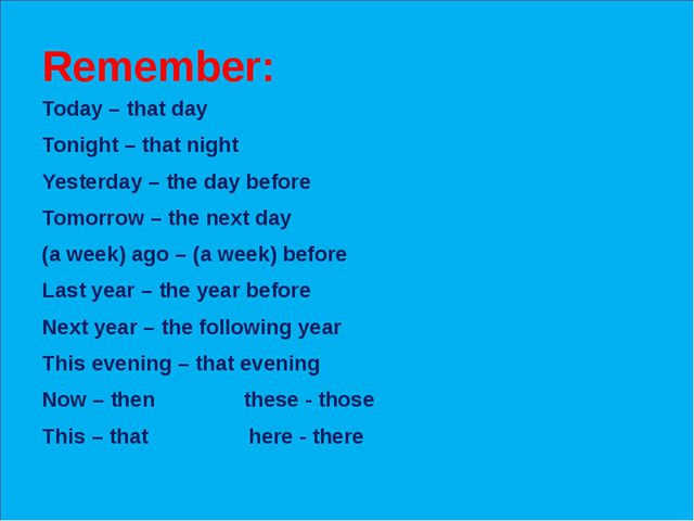 Remember: Today – that day Tonight – that night Yesterday – the day before T...