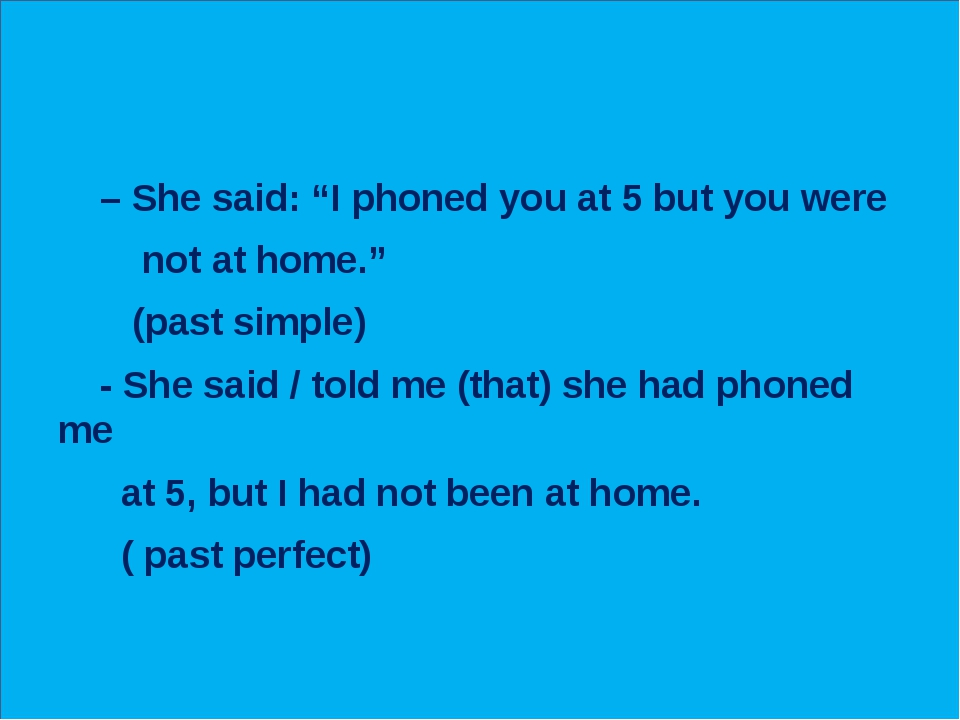 """– She said: """"I phoned you at 5 but you were not at home."""" (past simple) - Sh..."""