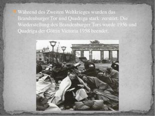 Während des Zweiten Weltkrieges wurden das Brandenburger Tor und Quadriga st