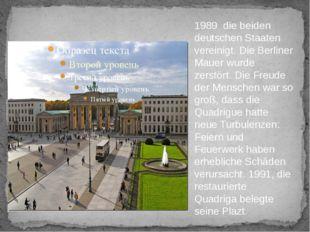 1989 die beiden deutschen Staaten vereinigt. Die Berliner Mauer wurde zerstö