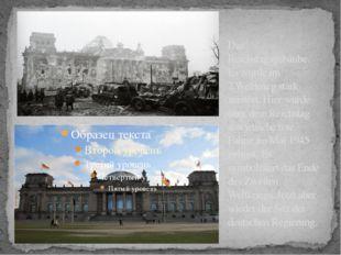 Das Reichstagsgebäube. Es wurde im 2.Weltkrieg stark zerstört. Hier wurde übe