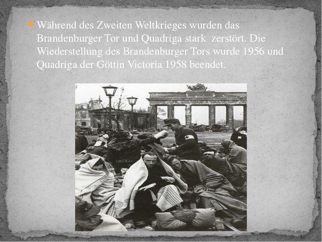 Während des Zweiten Weltkrieges wurden das Brandenburger Tor und Quadriga st...