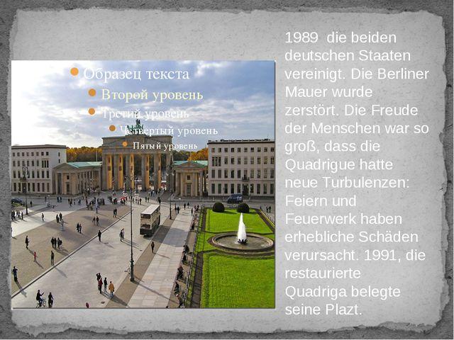 1989 die beiden deutschen Staaten vereinigt. Die Berliner Mauer wurde zerstö...