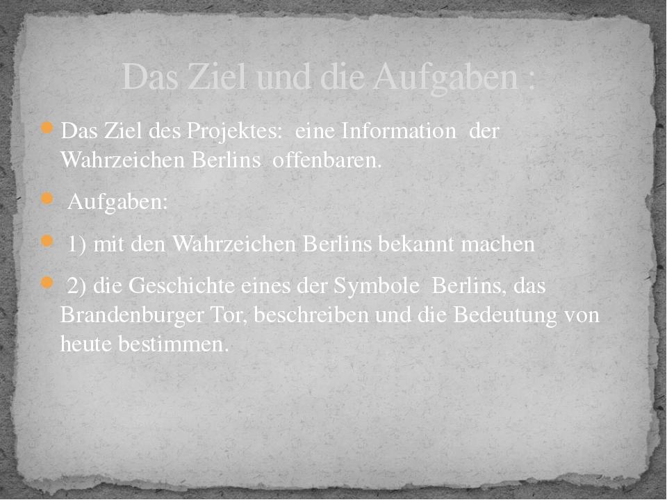 Das Ziel des Projektes: eine Information der Wahrzeichen Berlins offenbaren....