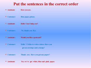 Put the sentences in the correct order Assistant:             Here you are.