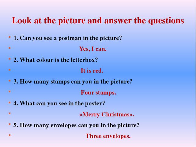 Look at the picture and answer the questions 1. Can you see a postman in the...
