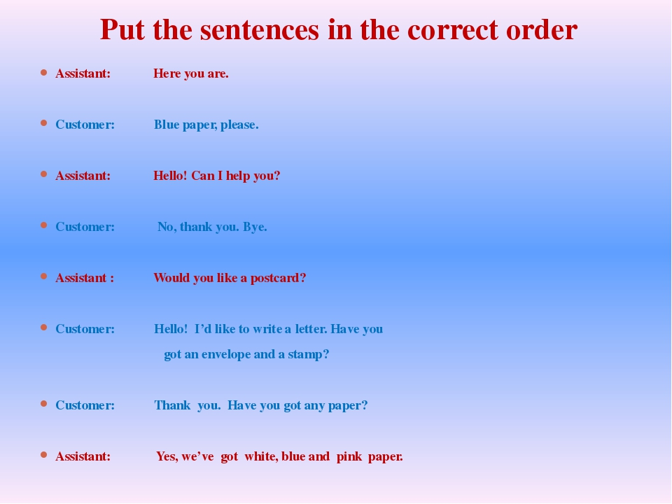 Put the sentences in the correct order Assistant:             Here you are....