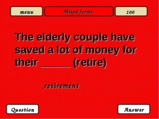 Mixed forms. The elderly couple have saved a lot of money for their _____ (re