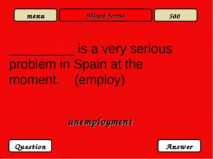 Mixed forms _________ is a very serious problem in Spain at the moment. (empl