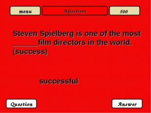 Adjectives Steven Spielberg is one of the most ______film directors in the wo