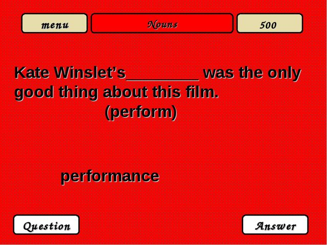 Nouns Kate Winslet's________ was the only good thing about this film. (perfor...