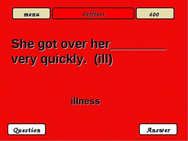 Suffixes She got over her________ very quickly. (ill) illness Question Answer...