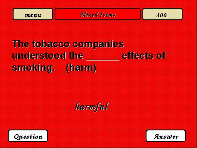 Mixed forms The tobacco companies understood the ______ effects of smoking. (...