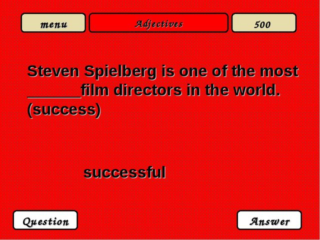 Adjectives Steven Spielberg is one of the most ______film directors in the wo...