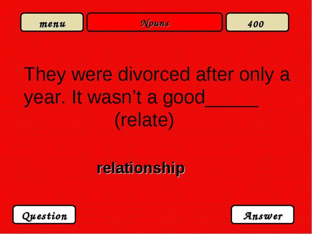 Nouns They were divorced after only a year. It wasn't a good_____ (relate) re...