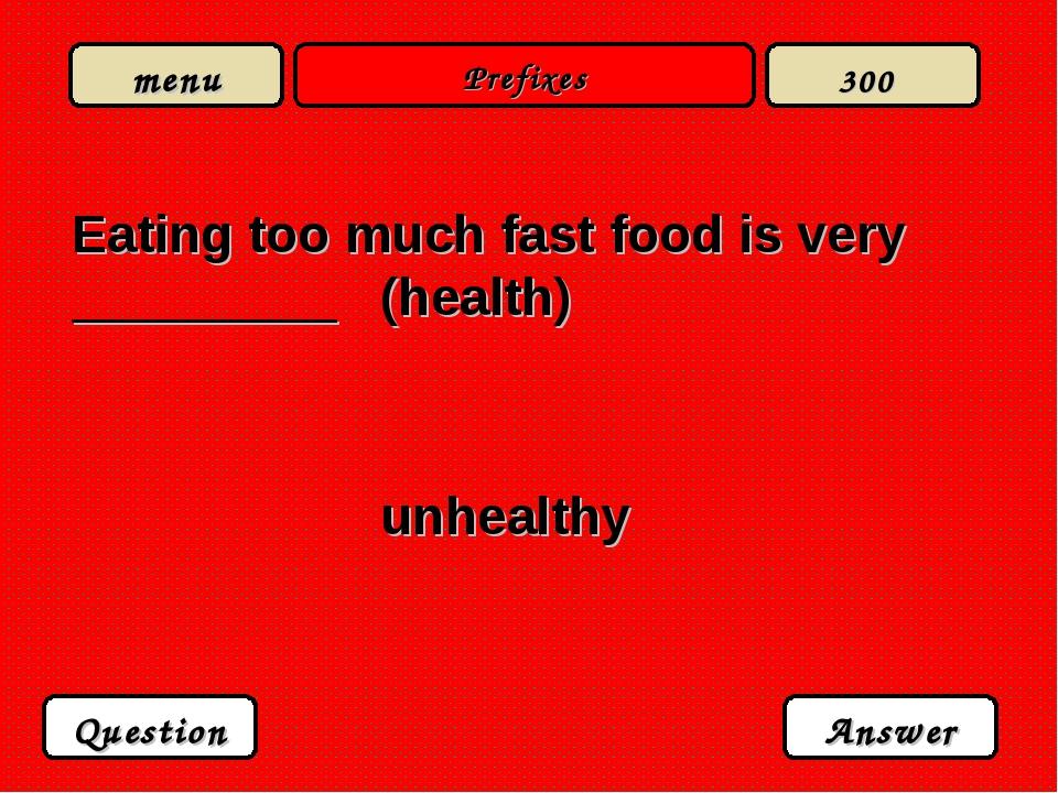 Prefixes Question Answer 300 Eating too much fast food is very _________ (hea...