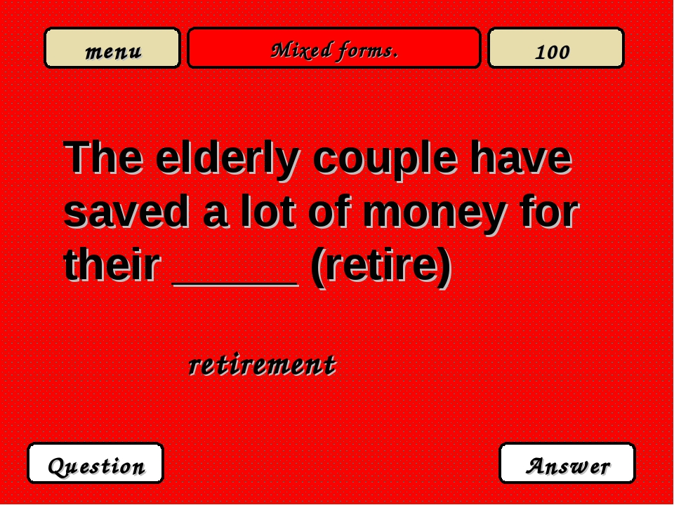 Mixed forms. The elderly couple have saved a lot of money for their _____ (re...