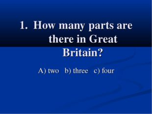 How many parts are there in Great Britain? A) two b) three c) four