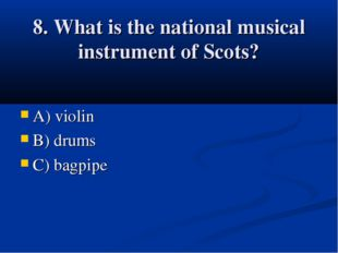 8. What is the national musical instrument of Scots? A) violin B) drums C) ba