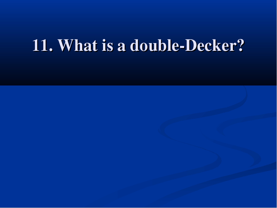 11. What is a double-Decker?