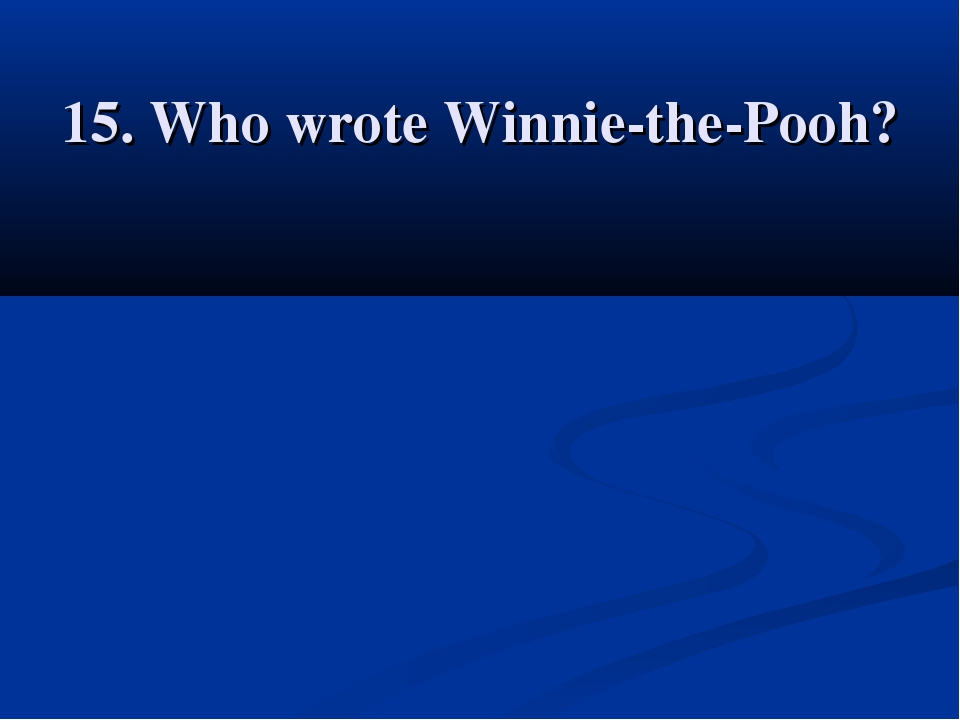 15. Who wrote Winnie-the-Pooh?