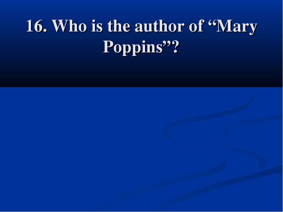 "16. Who is the author of ""Mary Poppins""?"