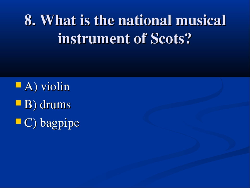8. What is the national musical instrument of Scots? A) violin B) drums C) ba...