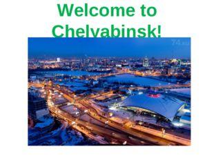 Welcome to Chelyabinsk!