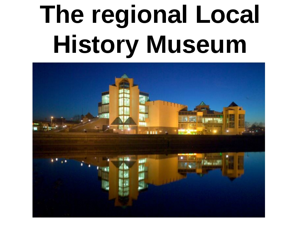 The regional Local History Museum