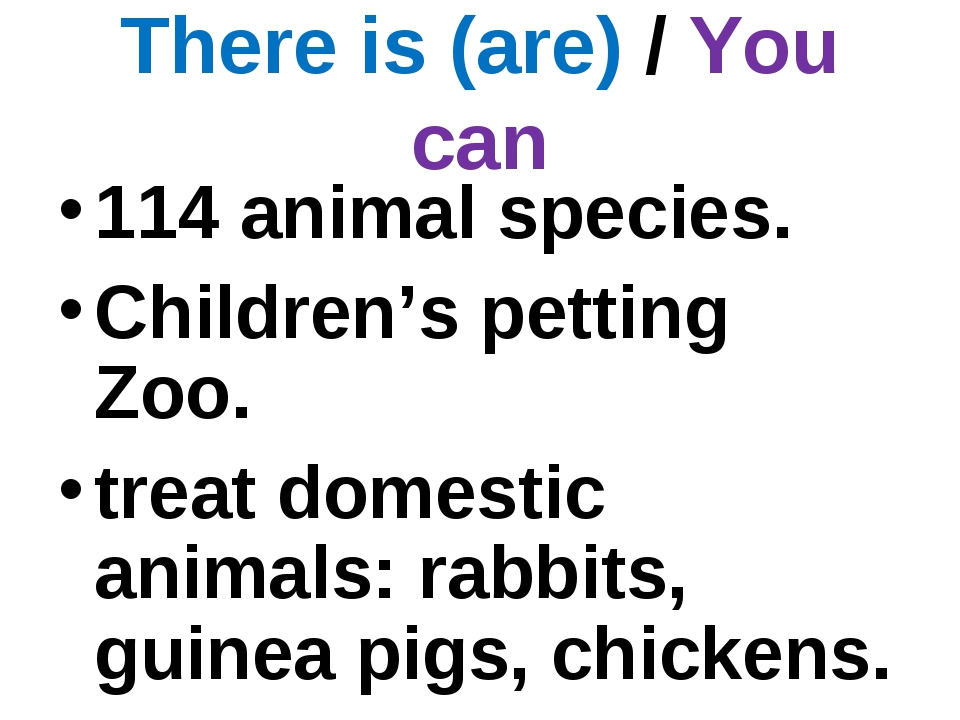 There is (are) / You can 114 animal species. Children's petting Zoo. treat do...