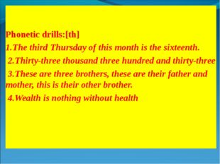 Phonetic drills:[th] 1.The third Thursday of this month is the sixteenth. 2.