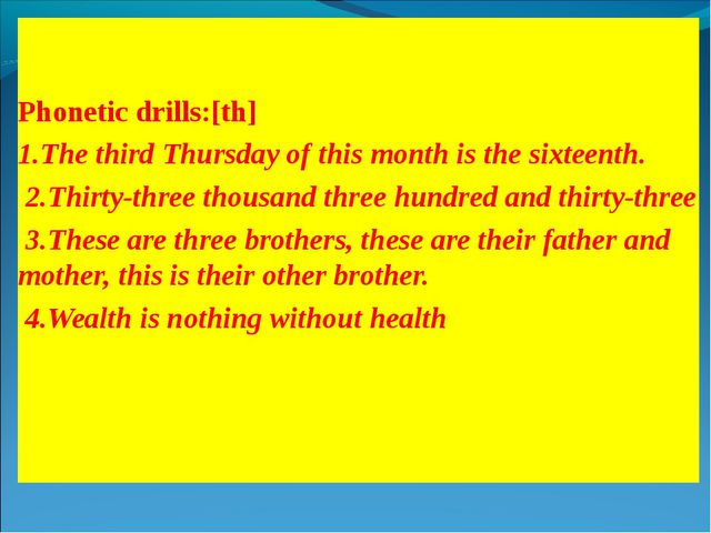 Phonetic drills:[th] 1.The third Thursday of this month is the sixteenth. 2....