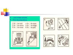 Look at these pictures. Fill in the prepositions.