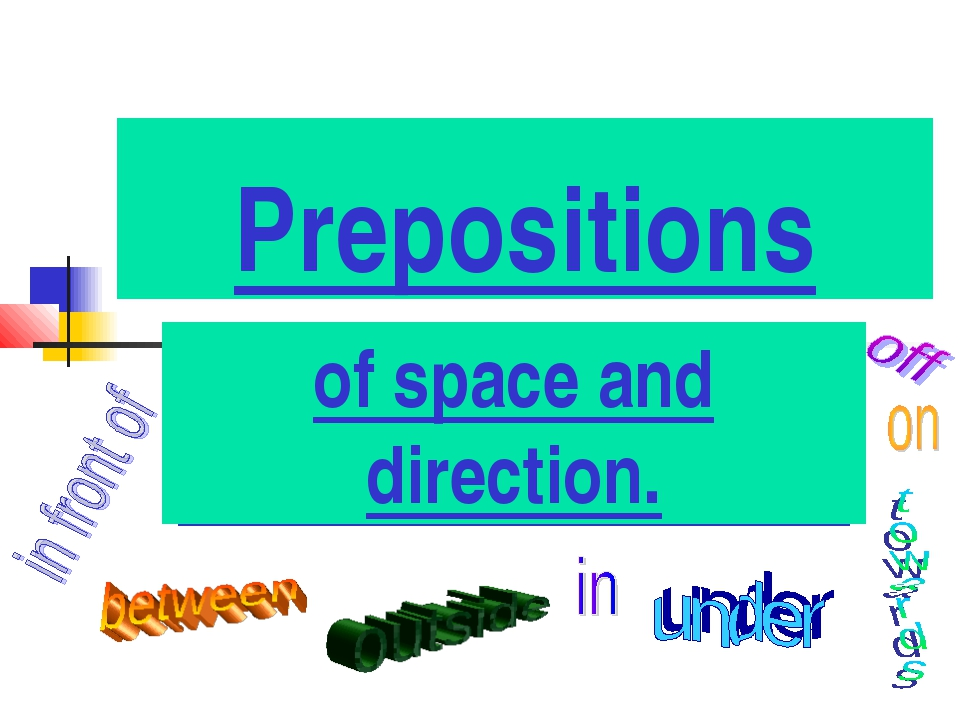 Prepositions of space and direction.
