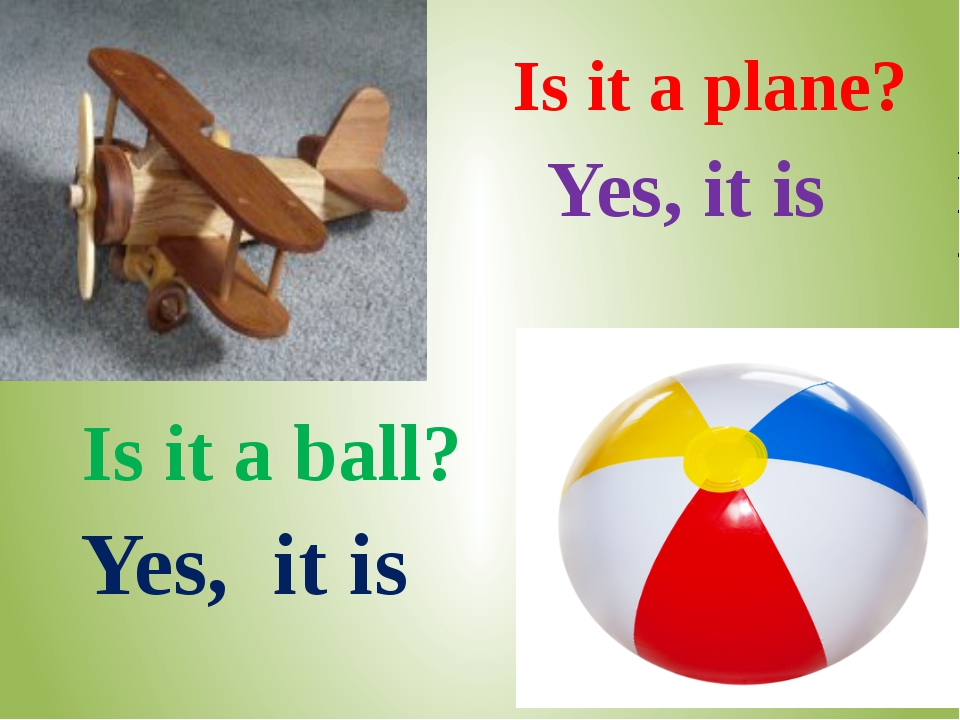 Is it a ball? Yes, it is Yes, it is Is it a plane?