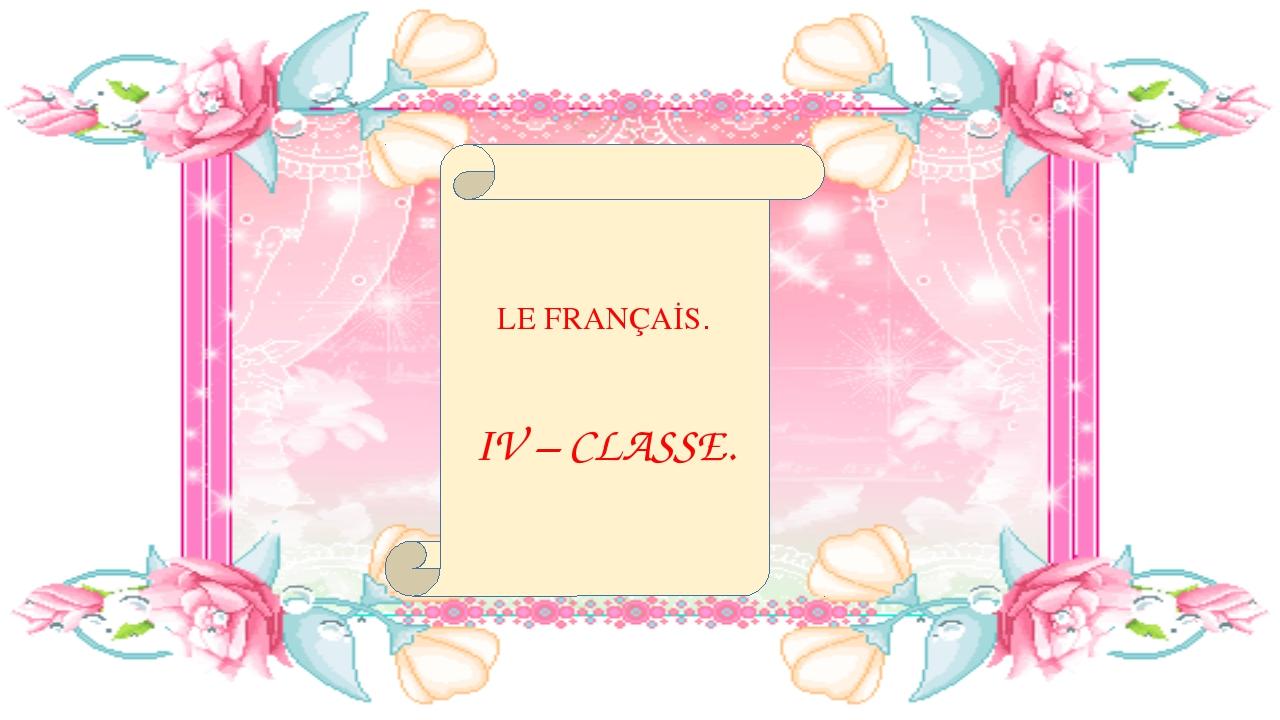 LE FRANÇAİS. IV – CLASSE.