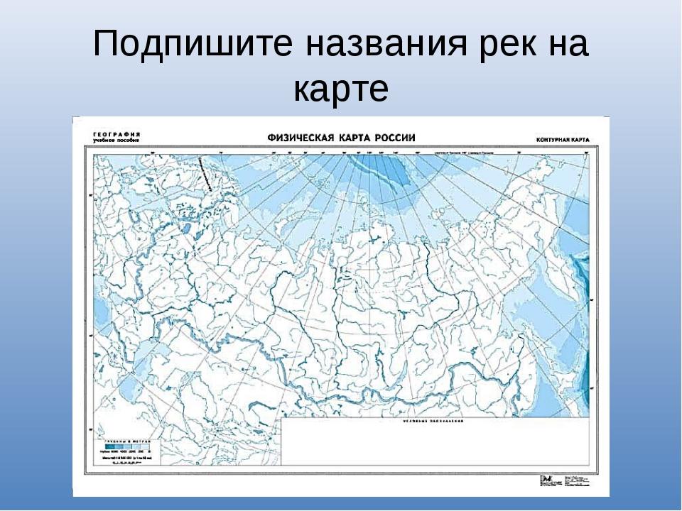 Подпишите названия рек на карте