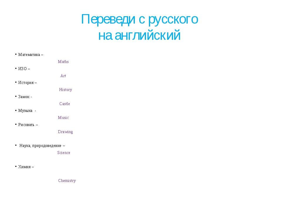 Переведи с русского на английский Математика – Maths ИЗО – Art История – Hist...