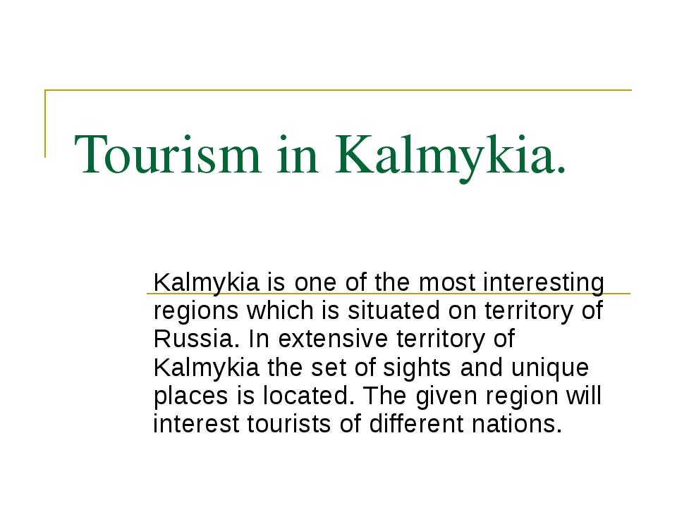 Tourism in Kalmykia. Kalmykia is one of the most interesting regions which is...