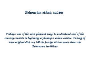 Belarusian ethnic cuisine Perhaps, one of the most pleasant ways to understan