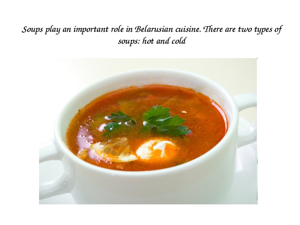 Soups play an important role in Belarusian cuisine. There are two types of so...