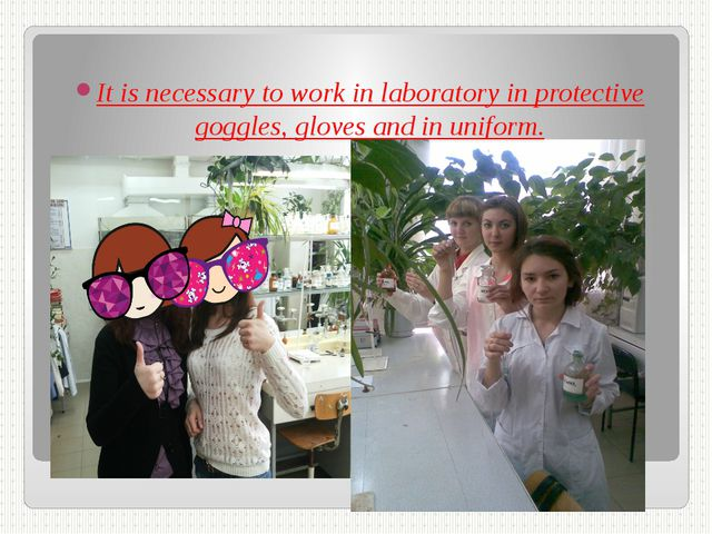 It is necessary to work in laboratory in protective goggles, gloves and in un...