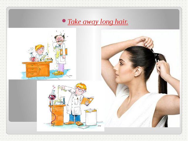 Take away long hair.