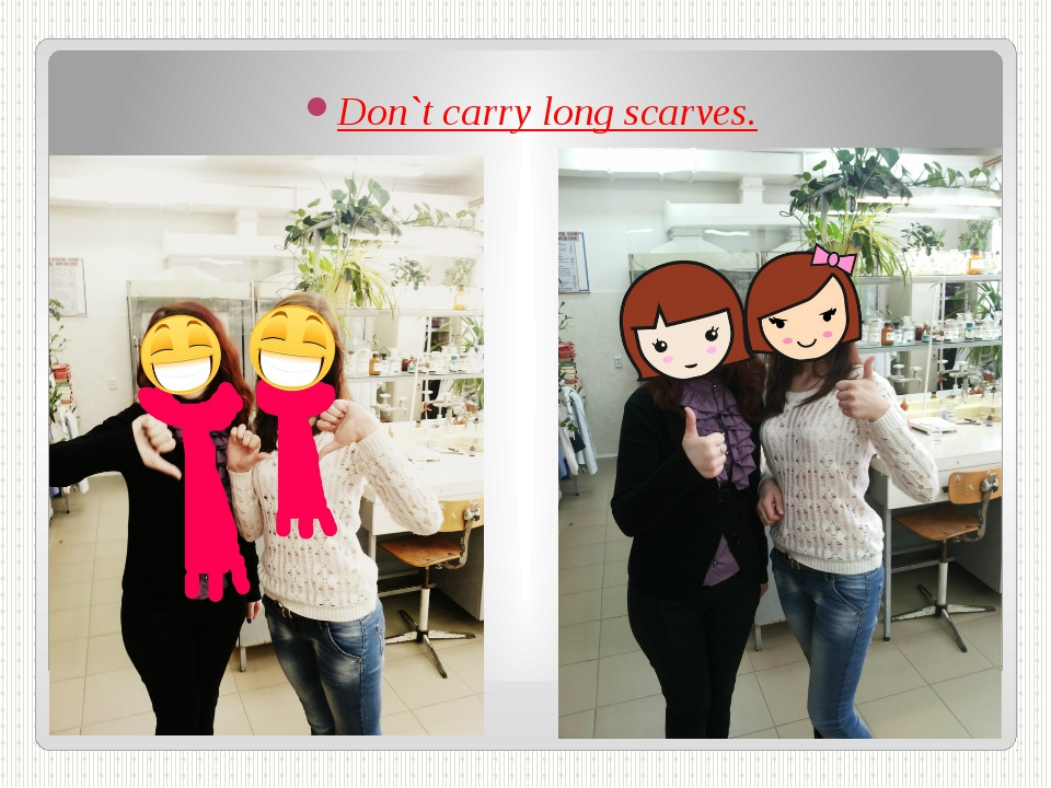 Don`t carry long scarves.